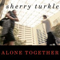 Cover image for Alone together why we expect more from technology and less from each other