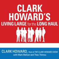 Imagen de portada para Clark howard's living large for the long haul consumer-tested ways to overhaul your finances, increase your savings, and get your life back on track