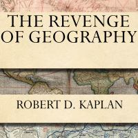 Cover image for The revenge of geography What the Map Tells Us About Coming Conflicts and the Battle Against Fate.