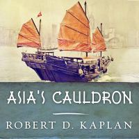 Cover image for Asia's cauldron the South China Sea and the end of a stable Pacific