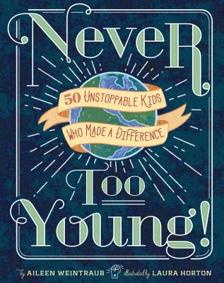 Cover image for Never too young! : 50 unstoppable kids who made a difference