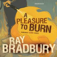 Cover image for A pleasure to burn [sound recording MP3] : Fahrenheit 451 Stories