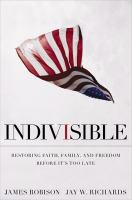 Cover image for Indivisible : restoring faith, family, and freedom before it's too late