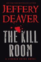 Cover image for The kill room. bk. 10 : Lincoln Rhyme novel series