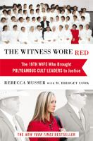 Cover image for The witness wore red : the 19th wife, who brought polygamous cult leaders to justice