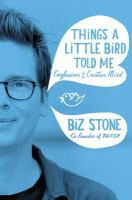Cover image for Things a little bird told me : confessions of the creative mind