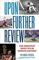 Cover image for Upon further review : the greatest what-ifs in sports history