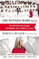 Cover image for The witness wore red The 19th Wife Who Brought Polygamous Cult Leaders to Justice.