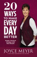 Cover image for 20 ways to make every day better : simple, practical changes with real results