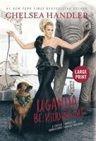 Cover image for Uganda be kidding me [large print]