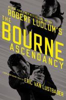 Cover image for Robert Ludlum's The Bourne ascendancy. bk. 12 : a new Jason Bourne novel