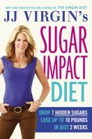 Cover image for JJ Virgin's sugar impact diet : drop 7 hidden sugars to lose up to 10 pounds in just 2 weeks