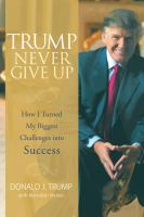 Cover image for Trump never give up how I turned my biggest challenges into success