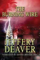 Cover image for The burning wire Lincoln Rhyme Series, Book 9.