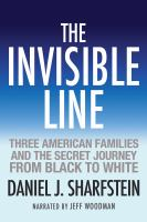 Cover image for The invisible line three American families and the secret journey from Black to white