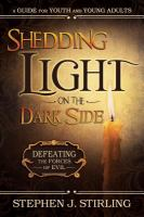 Cover image for Shedding light on the dark side : defeating the forces of evil
