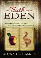 Cover image for The truth about Eden : understanding the fall and our temple experience