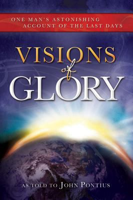 Cover image for Visions of glory one man's astonishing account of the last days