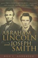 Cover image for Abraham Lincoln and Joseph Smith : how two contemporaries changed the face of American history