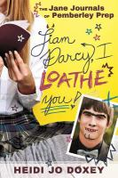 Cover image for The Jane journals of Pemberley Prep : Liam Darcy, I loathe you