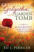 Cover image for Gethsemane, Golgotha, and the Garden Tomb : the sacrifice of the exalted Son of God