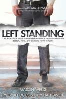 Cover image for Left standing : the miraculous story of how Mason Wells's faith survived the Boston, Paris, and Brussels terror attacks