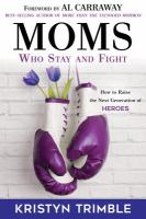 Cover image for Moms who stay and fight : how to raise the next generation of heroes