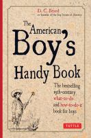 Cover image for The american boy's handy book Build a Fort, Sail a Boat, Shoot an Arrow, Throw a Boomerang, Catch Spiders, Fish in the Ice, Camp without a Tent and 150 Other Activities.