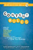 Cover image for Content rules how to create killer blogs, podcasts, videos, ebooks, webinars (and more) that engage customers and ignite your business