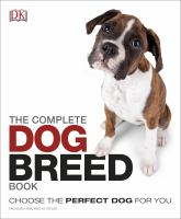 Cover image for The complete dog breed book : Choose the perfect dog for you