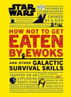 Cover image for How not to get eaten by Ewoks : and other galactic survival skills
