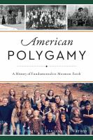 Cover image for American polygamy : a history of Fundamentalist Mormon faith