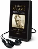 Cover image for The man he became How FDR defied polio to win the presidency
