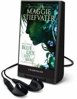 Cover image for Blue Lily, Lily Blue. bk. 3 [Playaway] : Raven cycle series