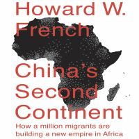 Cover image for China's second continent how a million migrants are building a new empire in africa