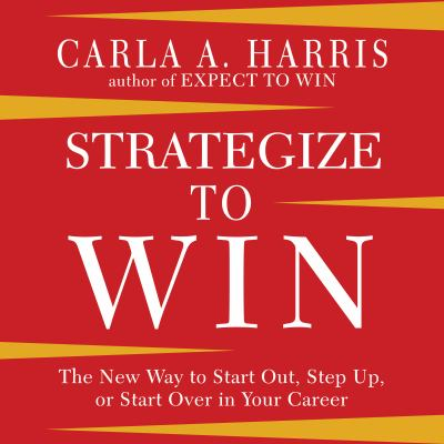 Imagen de portada para Strategize to win the new way to start out, step up, or start over in your career