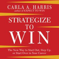 Cover image for Strategize to win the new way to start out, step up, or start over in your career