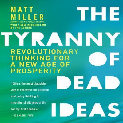 Imagen de portada para The tyranny of dead ideas revolutionary thinking for a new age of prosperity