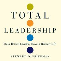 Cover image for Total leadership be a better leader, have a richer life
