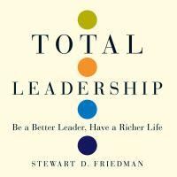 Imagen de portada para Total leadership be a better leader, have a richer life