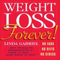 Imagen de portada para Weight loss forever! no fads no diets no stress get results immediately!