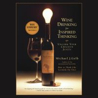 Cover image for Wine drinking for inspired thinking uncork your creative juices
