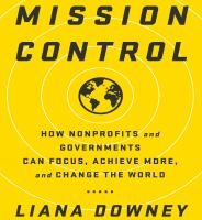 Imagen de portada para Mission control how nonprofits and governments can focus, achieve more, and change the world
