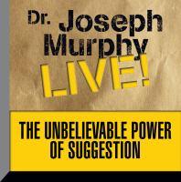 Imagen de portada para The unbelievable power of suggestion Dr. Joseph murphy live!