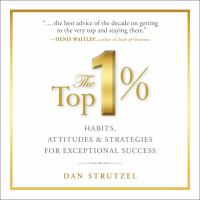 Cover image for The top 1% habits, attitudes & strategies for exceptional success