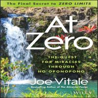 """Cover image for At zero the final secret to """"zero limits"""" the quest for miracles through ho'oponopono"""