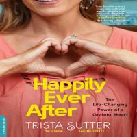 Cover image for Happily ever after the life-changing power of a grateful heart