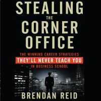 Cover image for Stealing the corner office the winning career strategies they'll never teach you in business school