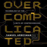 Cover image for Overcomplicated technology at the limits of comprehension