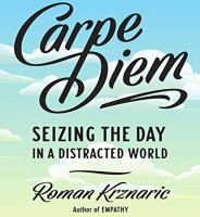 Cover image for Carpe diem seizing the day in a distracted world
